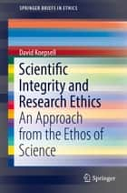 Scientific Integrity and Research Ethics ebook by David Koepsell