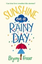 Sunshine on a Rainy Day: A funny, feel-good romantic comedy ebook by Bryony Fraser