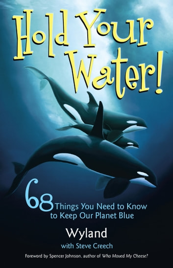 Hold Your Water - 68 Things You Need to Know to Keep Our Planet Blue ebook by Wyland,Steve Creech,The Wyland Foundation