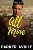 All Mine ebook by Parker Avrile