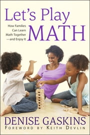 Let's Play Math - How Families Can Learn Math Together—and Enjoy It ebook by Denise Gaskins