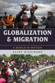 Globalization and Migration - A World in Motion ebook by Dickinson