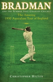 Bradman & the Summer that Changed Cricket ebook by Christopher Hilton
