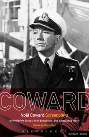 Noël Coward Screenplays - In Which We Serve, Brief Encounter, The Astonished Heart ebook by Noël Coward,Barry Day