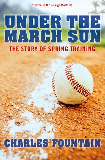 Under the March Sun - The Story of Spring Training ebook by Charles Fountain