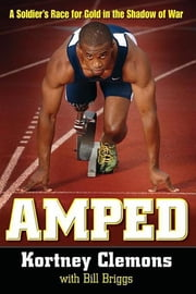 Amped - A Soldier's Race for Gold in the Shadow of War ebook by Kortney Clemons, Bill Briggs