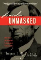 Lincoln Unmasked - What You're Not Supposed to Know About Dishonest Abe ebook by Thomas J. Dilorenzo