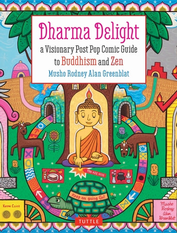 Dharma Delight - A Visionary Post Pop Comic Guide to Buddhism and Zen ebook by Rodney Alan Greenblat