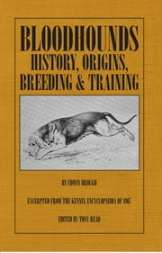 Bloodhounds: History - Origins - Breeding - Training ebook by Edwin Brough