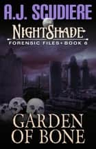 The NightShade Forensic Files: Garden of Bone (Book 6) ebook by A.J. Scudiere