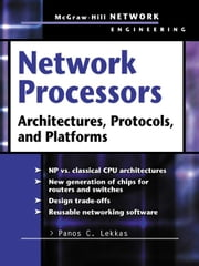 Network Processors: Architectures, Protocols and Platforms ebook by Lekkas, Panos