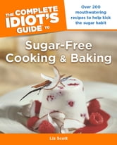 The Complete Idiot's Guide to Sugar-Free Cooking and Baking ebook by Liz Scott