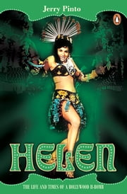 Helen - The Life and Times of A Bollywood H-Bomb ebook by Jerry Pinto