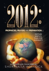 2012: Prophecies, Prayers and Preparation - Mother Earth's Plan for Humanity ebook by Sherinata Pollock
