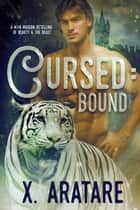 Cursed: Bound (M/M, Modern Retelling of Beauty & the Beast) (Book 2) - Cursed ebook by X. Aratare
