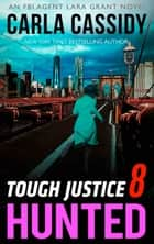 Tough Justice: Hunted (Part 8 Of 8) (Tough Justice, Book 8) eBook by Carla Cassidy