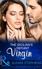 The Sicilian's Defiant Virgin (Mills & Boon Modern) eBook by Susan Stephens