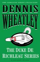 The Duke de Richleau Series ebook by Dennis Wheatley