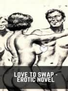 Love To Swap - Erotic Novel ebook by Sand Wayne