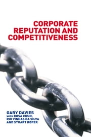 Corporate Reputation and Competitiveness ebook by Rosa Chun,Rui Da Silva,Gary Davies,Stuart Roper