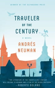 Traveler of the Century - A Novel ebook by Andrés Neuman,Nick Caistor,Lorenza Garcia