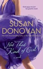 Not That Kind of Girl - A Novel eBook by Susan Donovan