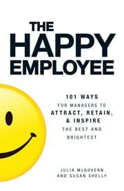 The Happy Employee ebook by Julia McGovern,Susan Shelly