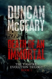 Death of an Immortal: Vampire Evolution Trilogy #1 ebook by Duncan McGeary