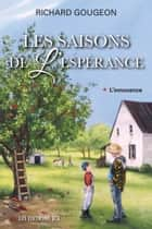 Les saisons de l'espérance, T.1 - L'innocence ebook by Richard Gougeon
