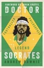 Doctor Socrates - Footballer, Philosopher, Legend ebook by Andrew Downie