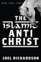 The Islamic AntiChrist ebook by Joel Richardson