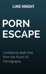 Porn Escape: Confidently Walk Free from the Prison of Pornography ebook by Kobo.Web.Store.Products.Fields.ContributorFieldViewModel