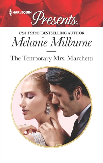 The Temporary Mrs. Marchetti - A Sexy Romance ebook by Melanie Milburne