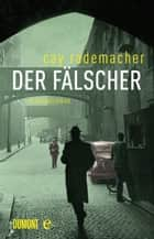 Der Fälscher - Kriminalroman ebook by Cay Rademacher