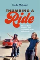 Thumbing a Ride - Hitchhikers, Hostels, and Counterculture in Canada 電子書 by Linda Mahood