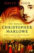 The World of Christopher Marlowe ebook by Professor David Riggs