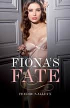Fiona's Fate - Erotic Romance ebook by Fredrica Alleyn