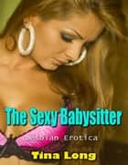 The Sexy Babysitter (Lesbian Erotica) ebook by Tina Long