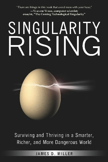 Singularity Rising - Surviving and Thriving in a Smarter, Richer, and More Dangerous World ebook by James D. Miller