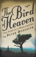 The Bird of Heaven eBook by Peter Dunseith