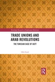 Trade Unions and Arab Revolutions - The Tunisian Case of UGTT ebook by Hèla Yousfi