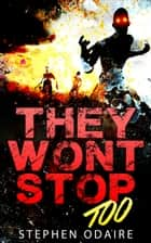 They Won't Stop TOO - zombies, attack, bite, kill, murder, slow burn, this is the end, contamination, killing, apocalypse,, #2 ebook by Stephen Odaire