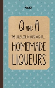 Little Book of Questions on Homemade Liqueurs ebook by Two Magpies Publishing