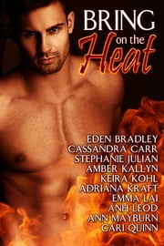 Bring On the Heat ebook by Cassandra Carr,Eden Bradley,Stephanie Julian