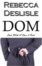Dom - Date With A Dom 3-Pack ebook by Rebecca Deslisle