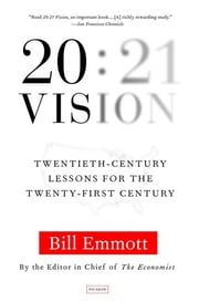 20:21 Vision - Twentieth-Century Lessons for the Twenty-First Century ebook by Bill Emmott