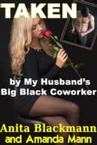 Taken by My Husband's Big Black Coworker ebook by Anita Blackmann, Amanda Mann