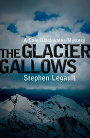 The Glacier Gallows ebook by Stephen Legault