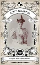 The Complete Works of Edith Wharton. (Illustrated/Inline Footnotes) - Oakshot Press ebook by Edith Wharton, Oakshot Press