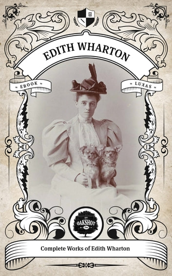 The Complete Works of Edith Wharton. (Illustrated/Inline Footnotes) - Oakshot Press eBook by Edith Wharton,Oakshot Press